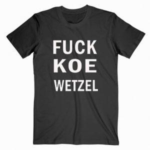 Fuck Koe Wetzel T-shirt - StyleCotton