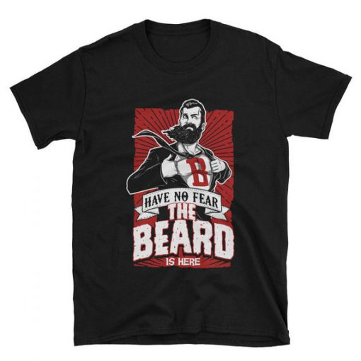 Have No Fear The Beard Is Here T-shirt