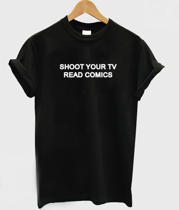 Shoot Your Tv Read Comics T-shirt