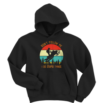 Don't Follow Me I Do Stupid Things Hoodie