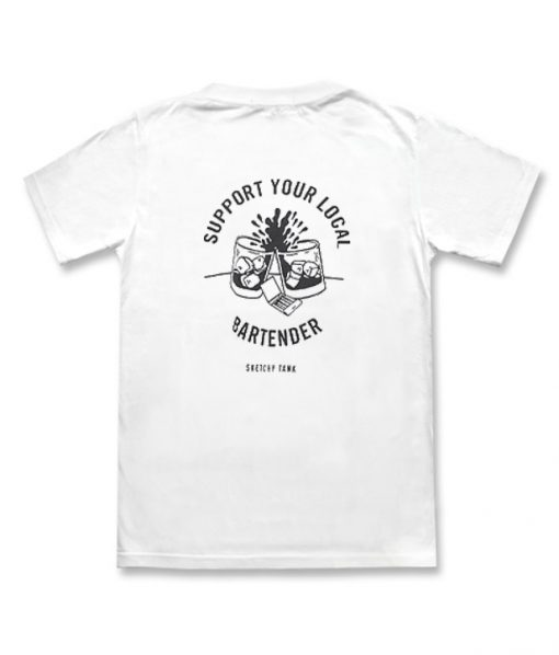 Support Your Local Bartender T-shirt BACK