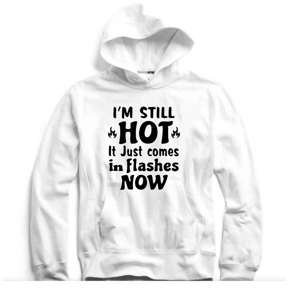 I'm Still Hot Hoodie