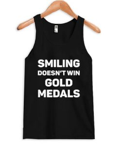 Smiling Doesn't Win Gold Medal Tank Top