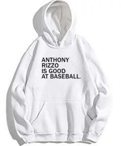 Anthony Rizzo Is Good At Baseball Hoodie