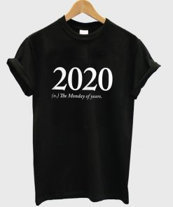 2020 the Monday Of Years T-shirt