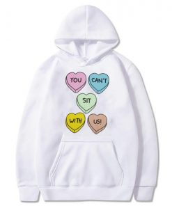 You Can't Sit With Us Hearts Hoodie