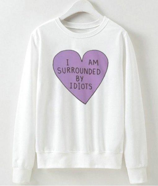 I Am Surrounded By Idiots Sweatshirt